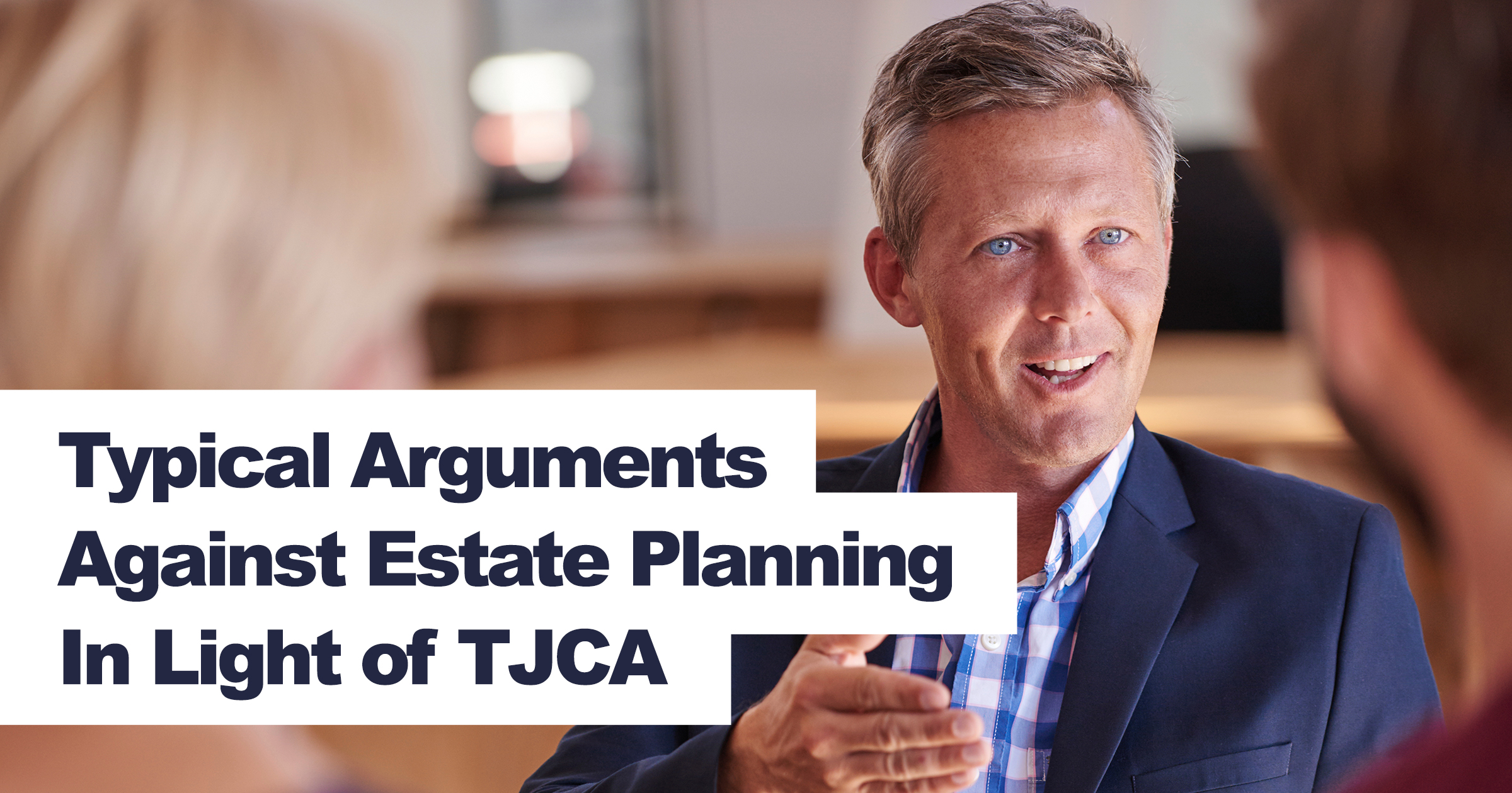 Typical Arguments Against Estate Plan Updates in Light of TJCA