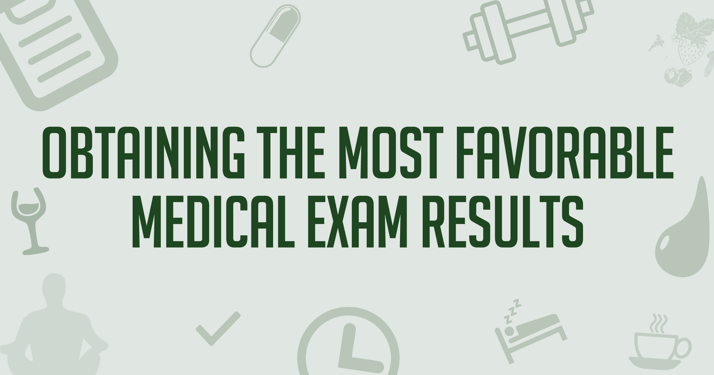 Obtaining The Most Favorable Medical Exam Results