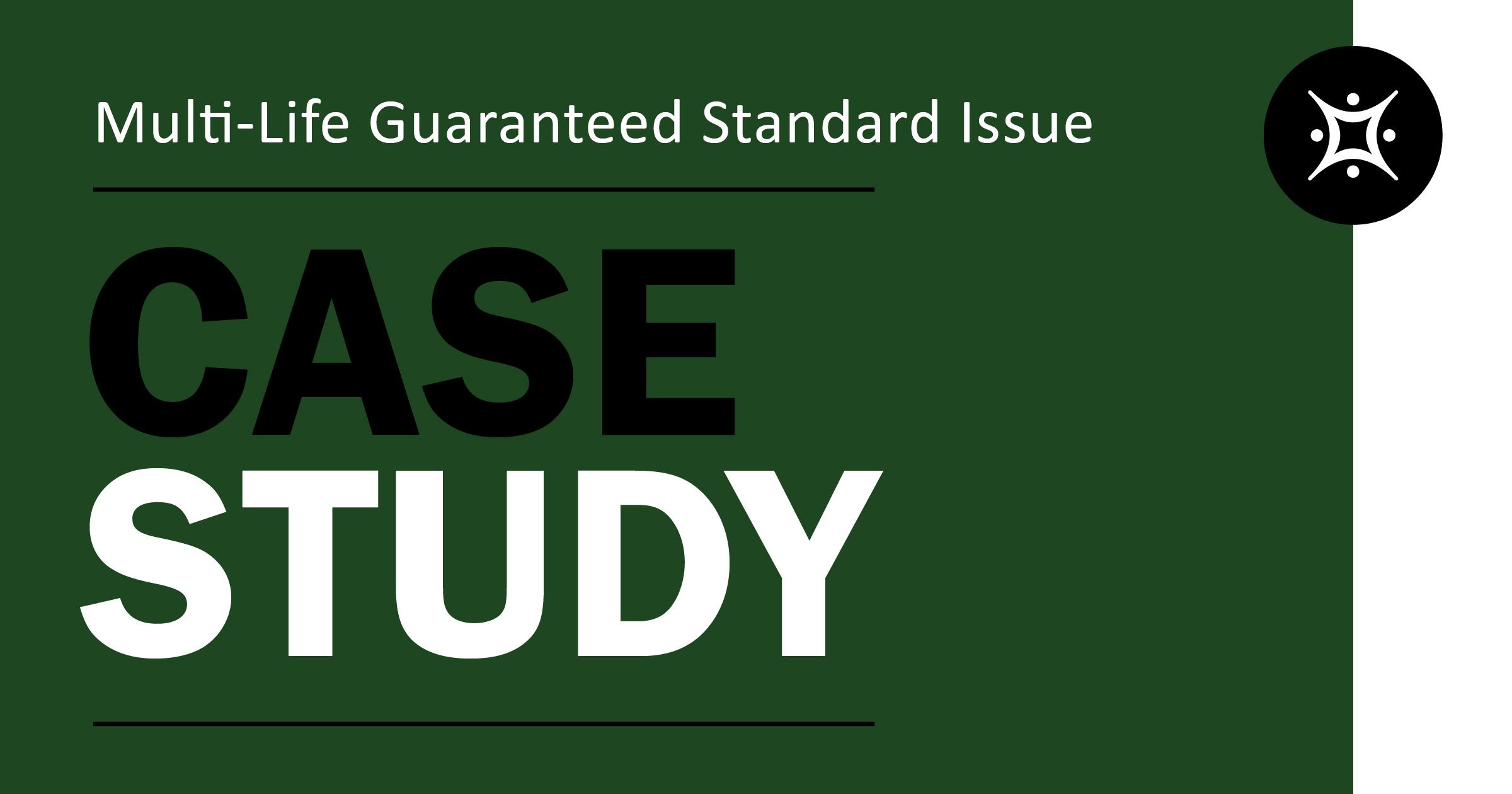 Case Study: Multi-Life Guaranteed Standard Issue
