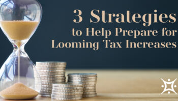 Three Strategies to Help Prepare for Looming Tax Increases