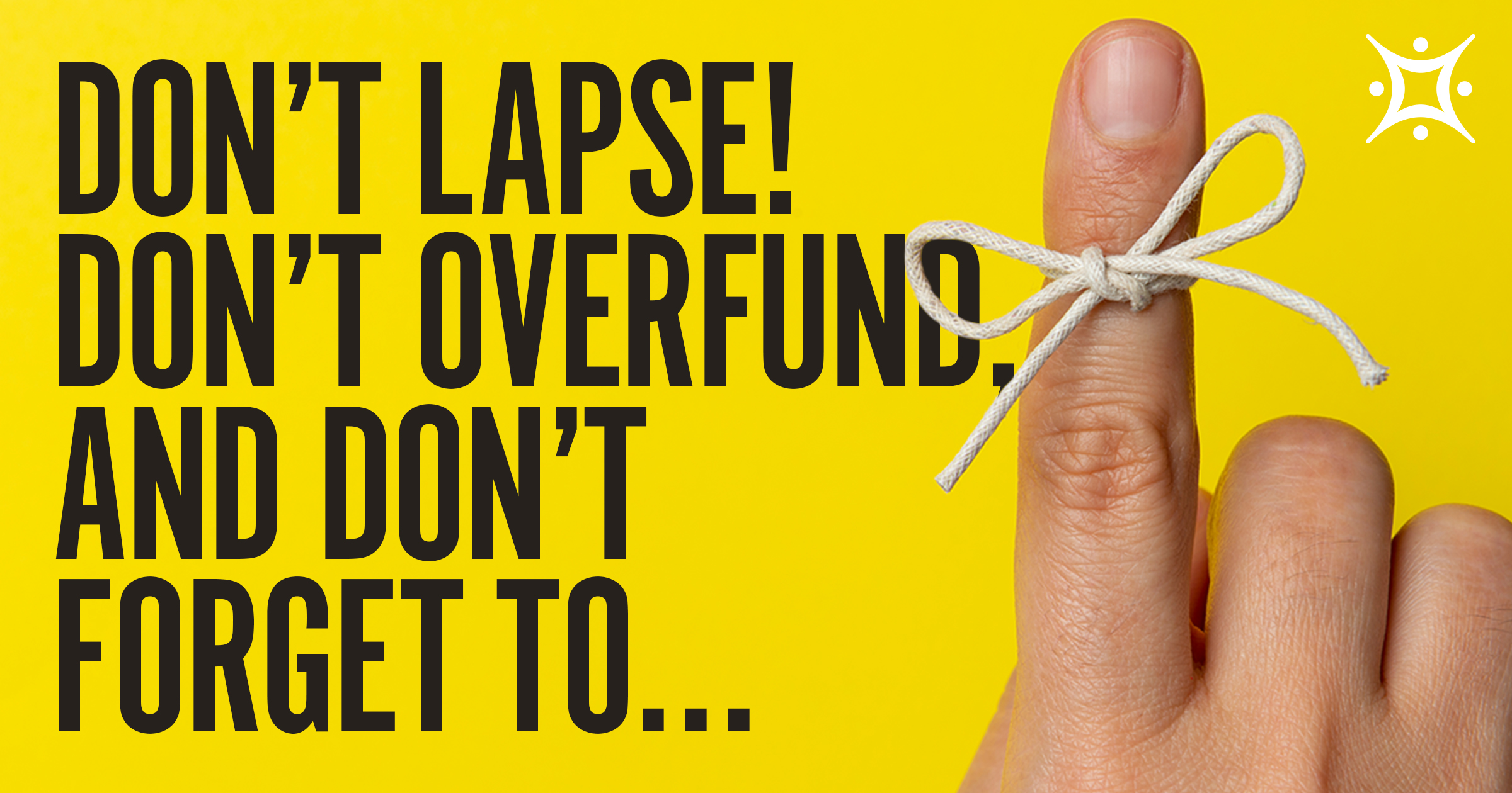 Year End Alert: Don't Lapse! Don't Overfund, & Don't Forget to…
